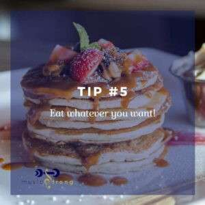 TIP # 5 Eat whatever you want cover image