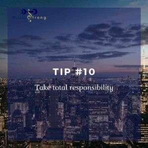 TIP # 10 Take total responsibility